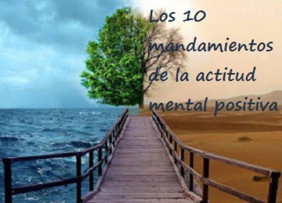 10 MANDAMIENTOS DE ACTITUD MENTAL POSITIVA ok